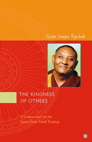 The Kindness of Others ebook by Geshe Jampa Tegchok