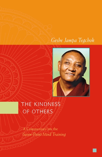 The Kindness of Others: A Commentary on the Seven-Point Mind Training ebook by Geshe Jampa Tegchok