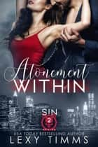 Atonement Within - Sin Series, #2 ebook by Lexy Timms
