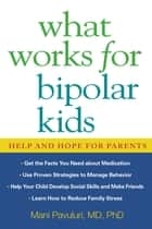 What Works for Bipolar Kids ebook by Mani Pavuluri, MD, PhD,Susan Resko, MM