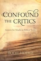 Confound the Critics - Answers for Attacks on Biblical Truths ebook by Bodie Hodge