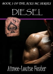 Diesel (Aces MC Series) - MC Romance ebook by Aimee-Louise Foster