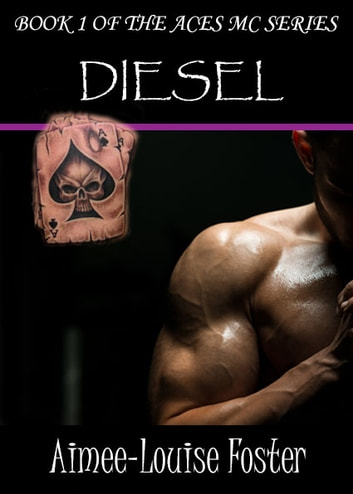 Diesel (Book 1 of the Aces MC Series) - MC Romance ebook by Aimee-Louise Foster