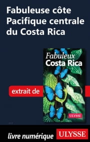 Fabuleuse côte Pacifique centrale du Costa Rica ebook by Collectif Ulysse