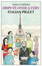 Dispute Over a Very Italian Piglet ebook by Amara Lakhous