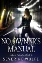 No Owner's Manual ebook by Severine Wolfe