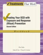 Treating Your OCD with Exposure and Response (Ritual) Prevention Therapy: Workbook ebook by Elna Yadin,Edna B. Foa,Tracey K. Lichner