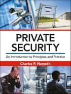 Private Security - An Introduction to Principles and Practice ebook by Charles P. Nemeth