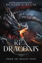 Rex Draconis - Under the Dragon Moon ebook by Richard A. Knaak