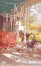 Just Down the Road ebook by Jodi Thomas