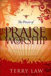 The Power of Praise and Worship ebook by Terry Law,Jim Gilbert