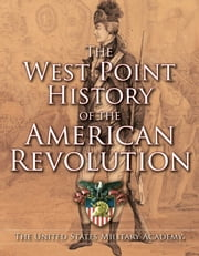 West Point History of the American Revolution ebook by The United States Military Academy
