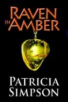Raven in Amber ebook by Patricia Simpson