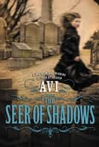 The Seer of Shadows ebook by Avi