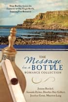 The Message in a Bottle Romance Collection - Hope Reaches Across the Centuries Through One Single Bottle, Inspiring Five Romances ebook by Joanne Bischof, Amanda Dykes, Heather Day Gilbert,...