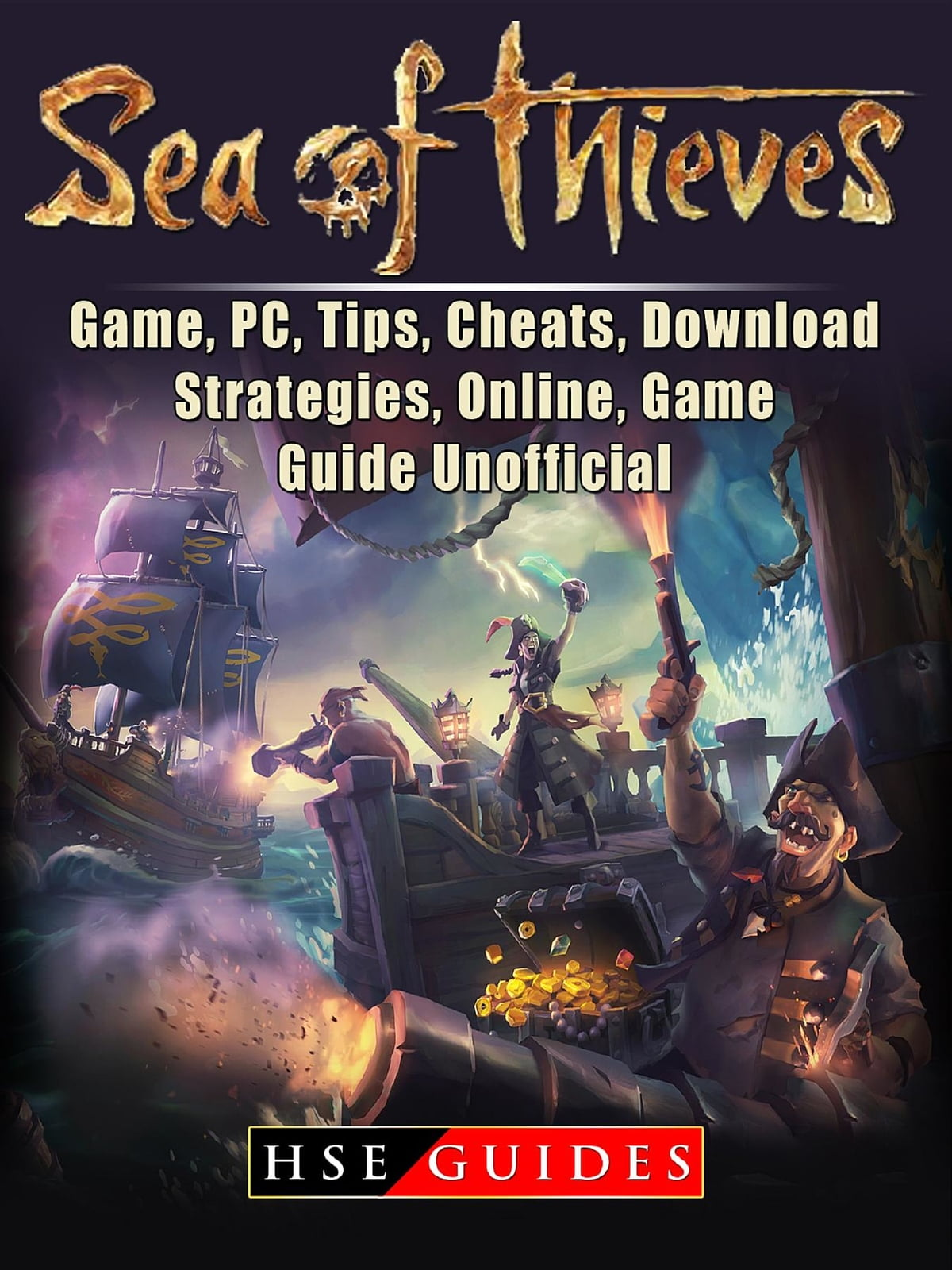 Sea of Thieves Game, PC, Tips, Cheats, Download, Strategies, Online, Game  Guide Unofficial eBook by HSE Guides - Rakuten Kobo