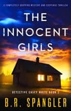 The Innocent Girls - A completely gripping mystery and suspense thriller ebook by