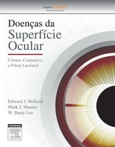 Doenças da Superfície Ocular - Córnea, Conjuntiva e Filme Lacrimal ebook by Edward J Holland,Mark J Mannis,W. Barry Lee