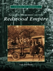 Golden Memories of the Redwood Empire ebook by Lee Torliatt