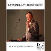 Law and Morality – Friends or Foes audiobook by Dr. John Warwick Montgomery