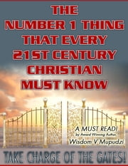 The Number 1 thing that every 21st Century Christian Must Know ebook by Wisdom Mupudzi