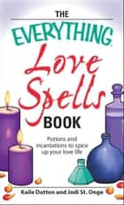 The Everything Love Spells Book ebook by Kaile Dutton,Jodi St. Onge
