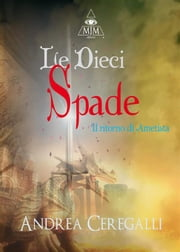 Le Dieci Spade ebook by Andrea Ceregalli