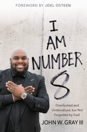 I Am Number 8 - Overlooked and Undervalued, but Not Forgotten by God ebook by John Gray