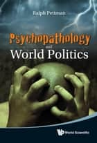 Psychopathology and World Politics ebook by Ralph Pettman