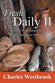 Fresh Daily II - Spiritual Nourishment from Daily Encounters with God ebook by Charles Westbrook