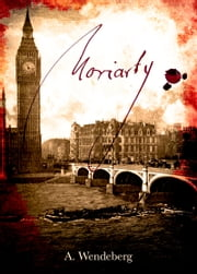 Moriarty (Anna Kronberg Bundle) ebook by A. Wendeberg