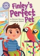 Finley's Perfect Pet - Independent Reading Purple 8 ebook by Damian Harvey, Kathryn Selbert