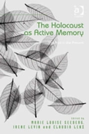 The Holocaust as Active Memory - The Past in the Present ebook by Dr Claudia Lenz,Professor Irene Levin,Ms Marie Louise Seeberg