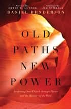 Old Paths, New Power ebook by Daniel Henderson