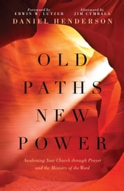 Old Paths, New Power - Awakening Your Church through Prayer and the Ministry of the Word ebook by Daniel Henderson