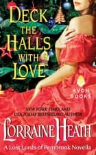 Deck the Halls With Love - A Lost Lords of Pembrook Novella ebook by Lorraine Heath