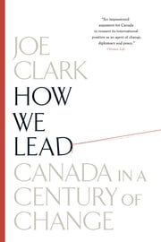 How We Lead - Canada in a Century of Change ebook by Joe Clark