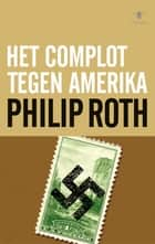 Complot tegen Amerika eBook by Philip Roth