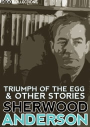 Triumph of the Egg and Other Stories ebook by Sherwood Anderson