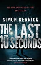 The Last 10 Seconds - (Tina Boyd 5) ebook by Simon Kernick