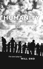 Oh, the Humanity and other good intentions ebook by Will Eno