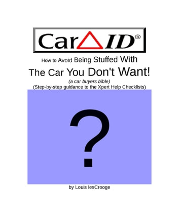 How To Avoid Being Stuffed With The Car You Don't Want! ebook by Louis lesCrooge
