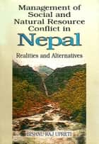 Management of Social and Natural Resource Conflict in Nepal: Realities and Alternatives ebook by Bishnu Raj Upreti