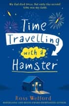 Time Travelling with a Hamster ebook by Ross Welford