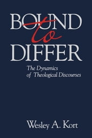 Bound to Differ - The Dynamics of Theological Discourses ebook by Wesley A. Kort