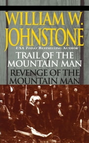 Trail of the Mountain Man/revenge of the Mountain Man ebook by William W. Johnstone