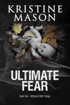 Ultimate Fear ebook by Kristine Mason