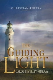 The Guiding Light - Christian Poetry ebook by Carol Beverley-Murray