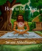 How to be a Yogi ebook by Swami Abhedânanda