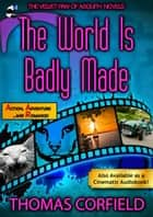 The World Is Badly Made - Velvet Paw of Asquith Novels, #2 ebook by Thomas Corfield